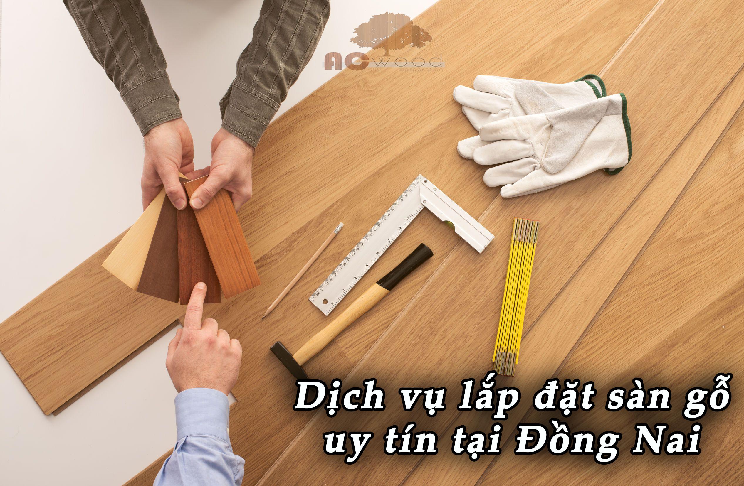 Hãy thuê dịch vụ lắp đặt sàn gỗ tại Đồng Nai của AC Wood giúp bạn không tốn nhiều công sức và thời gian