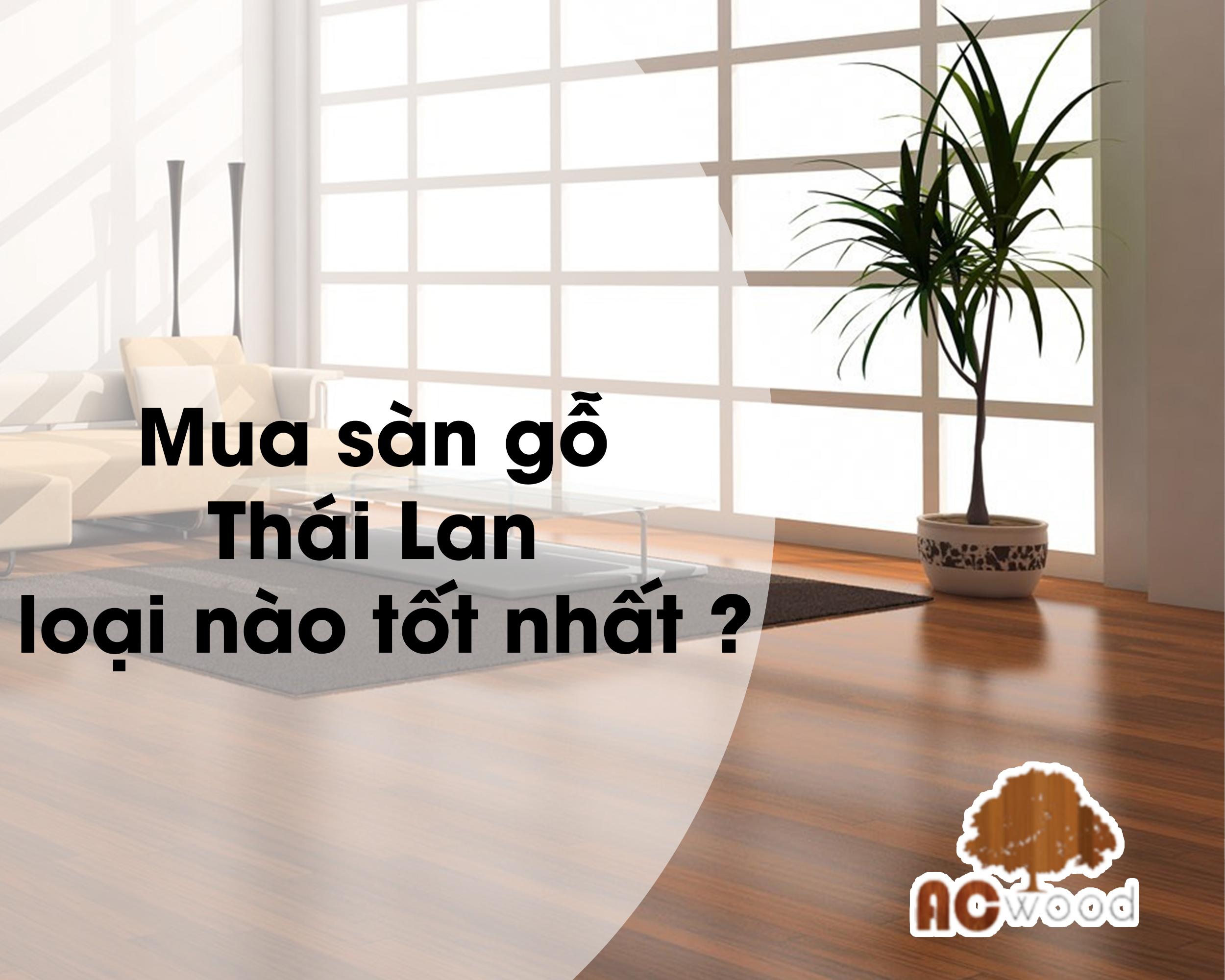 Mua sàn gỗ Thái Lan loại nào tốt nhất